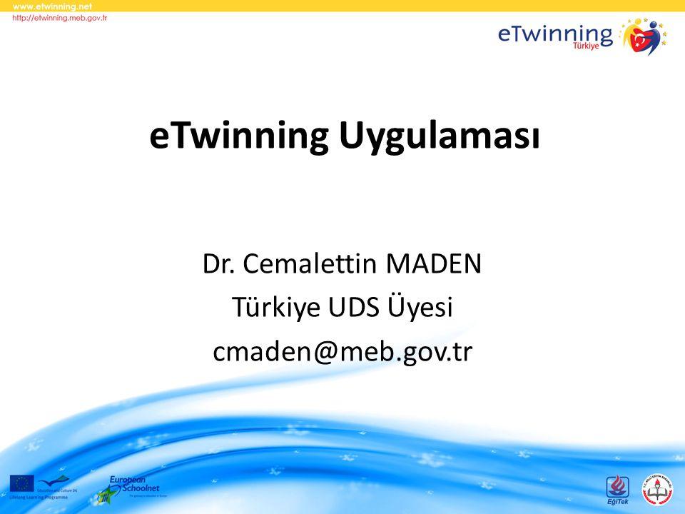 eTwinning Uygulaması Dr. Cemalettin MADEN Türkiye UDS Üyesi cmaden@meb.gov.tr