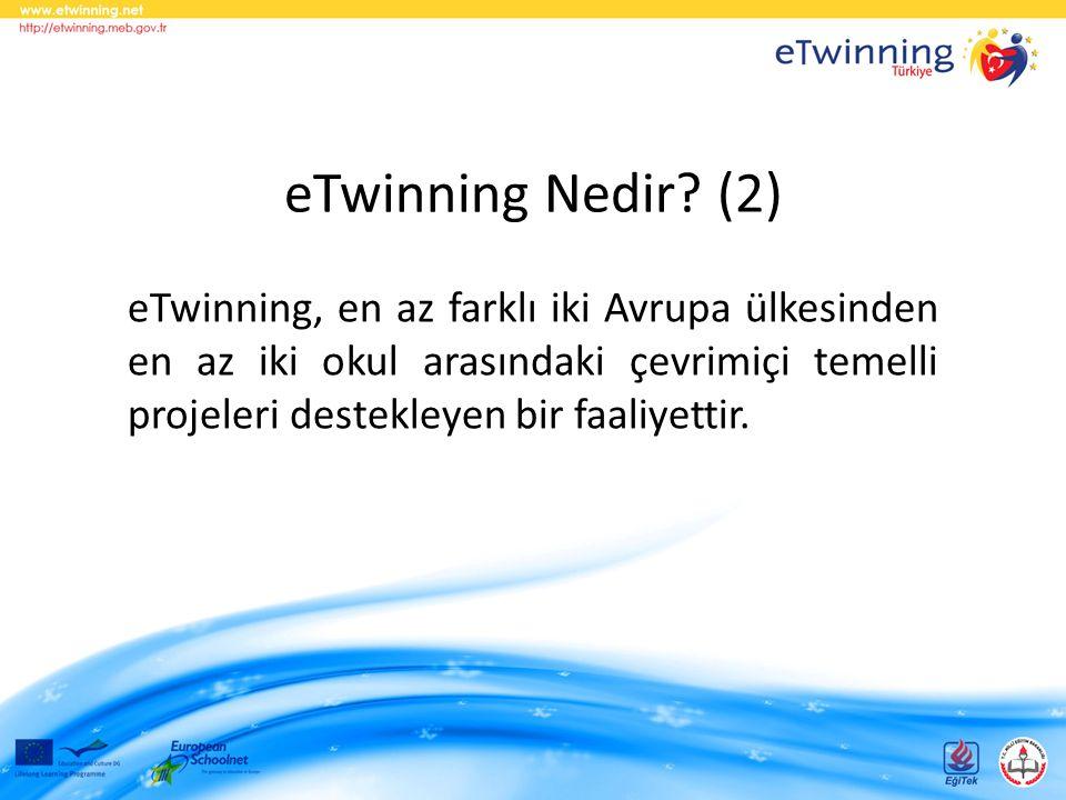 eTwinning Nedir? (2) eTwinning, en az farklı iki Avrupa ülkesinden en az iki okul arasındaki çevrimiçi temelli projeleri destekleyen bir faaliyettir.