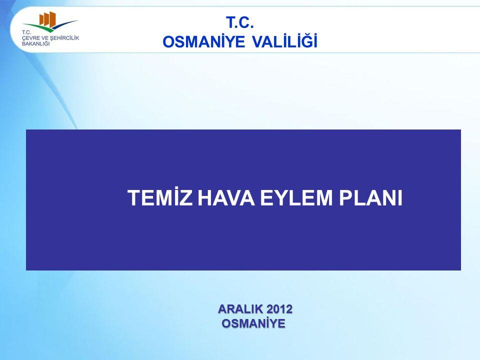 T.C. OSMANİYE VALİLİĞİ TEMİZ HAVA EYLEM PLANI ARALIK 2012 ARALIK 2012OSMANİYE