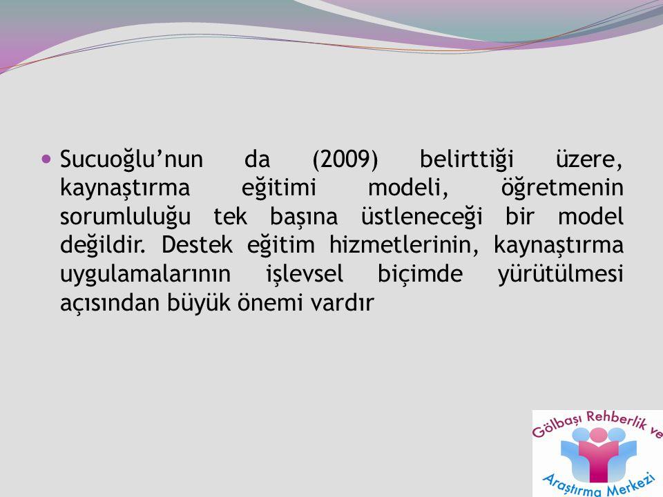 Sucuoğlu'nun da (2009) belirttiği üzere, kaynaştırma eğitimi modeli, öğretmenin sorumluluğu tek başına üstleneceği bir model değildir. Destek eğitim h