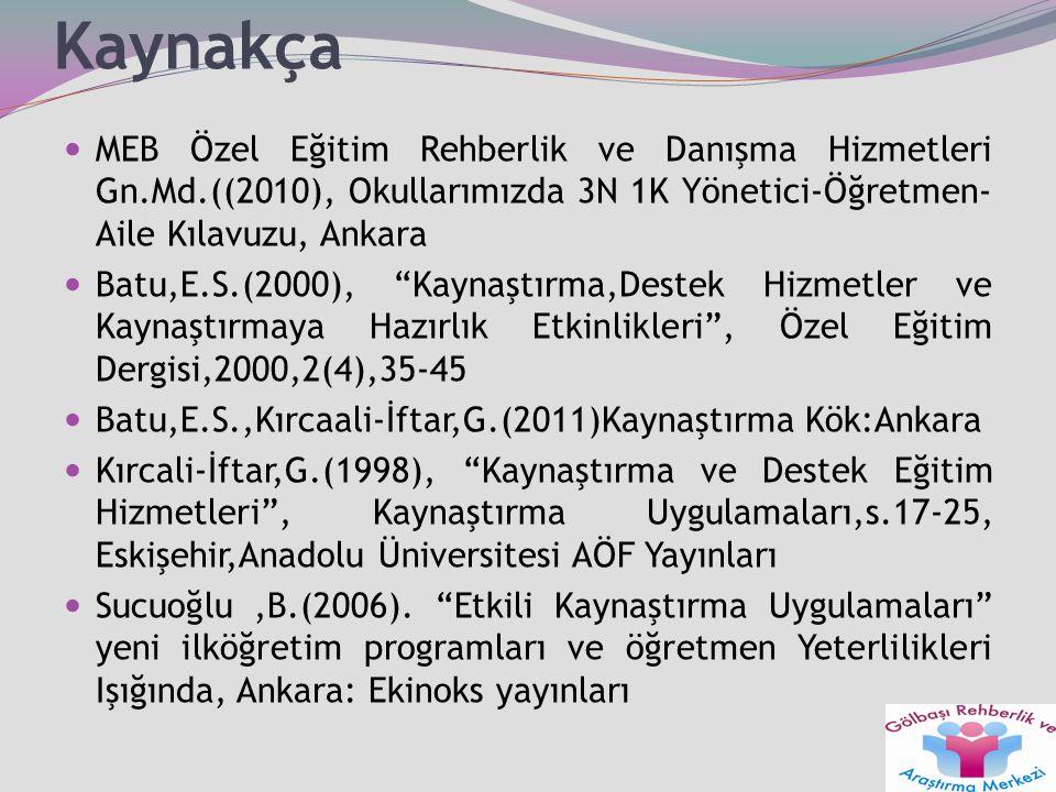 Kaynakça MEB Özel Eğitim Rehberlik ve Danışma Hizmetleri Gn.Md.((2010), Okullarımızda 3N 1K Yönetici-Öğretmen- Aile Kılavuzu, Ankara Batu,E.S.(2000),
