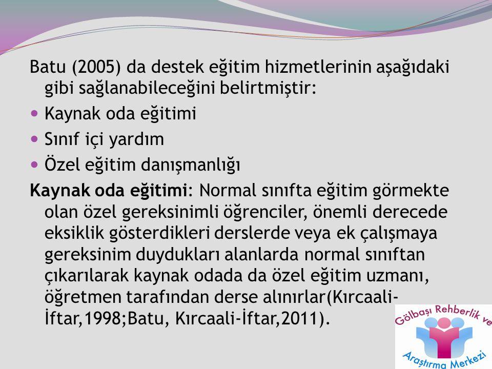 Batu (2005) da destek eğitim hizmetlerinin aşağıdaki gibi sağlanabileceğini belirtmiştir: Kaynak oda eğitimi Sınıf içi yardım Özel eğitim danışmanlığı