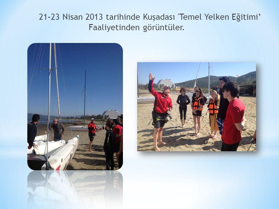 21-23 Nisan 2013 tarihinde Kuşadası 'Temel Yelken Eğitimi' Faaliyetinden görüntüler.