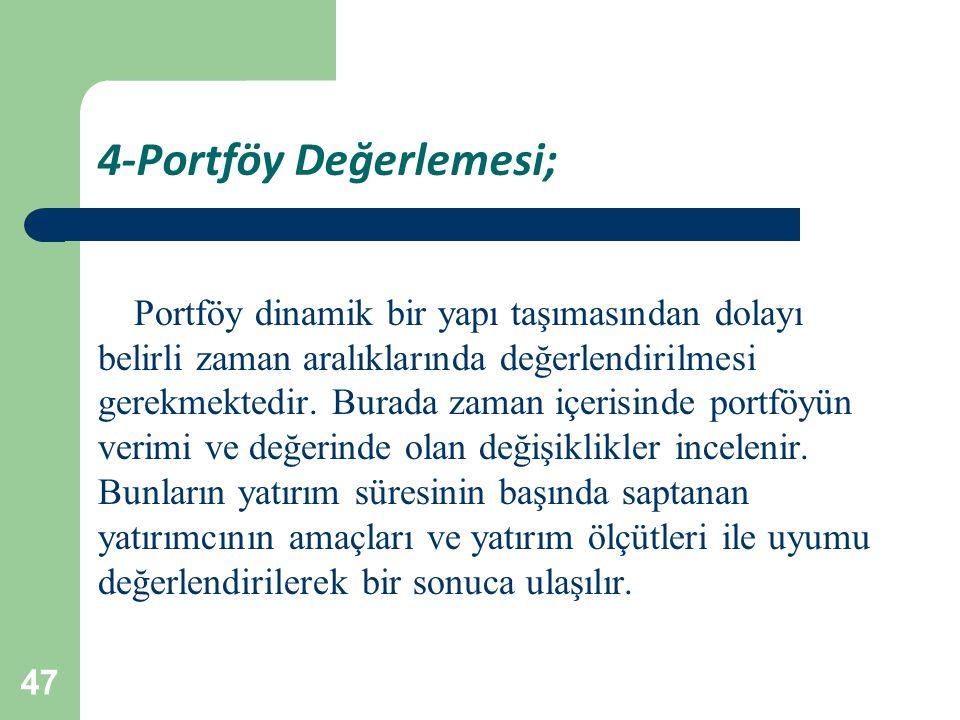 47 4-Portföy Değerlemesi; Portföy dinamik bir yapı taşımasından dolayı belirli zaman aralıklarında değerlendirilmesi gerekmektedir.