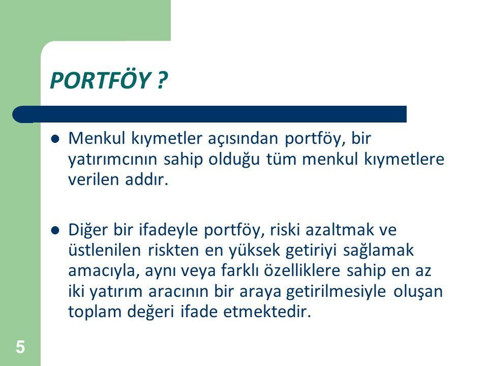 46 3-Portföy Seçimi; Portföy seçimi, öncelikle her yatırım kategorisine yapılacak yatırım tutarının saptanmasını içerir.