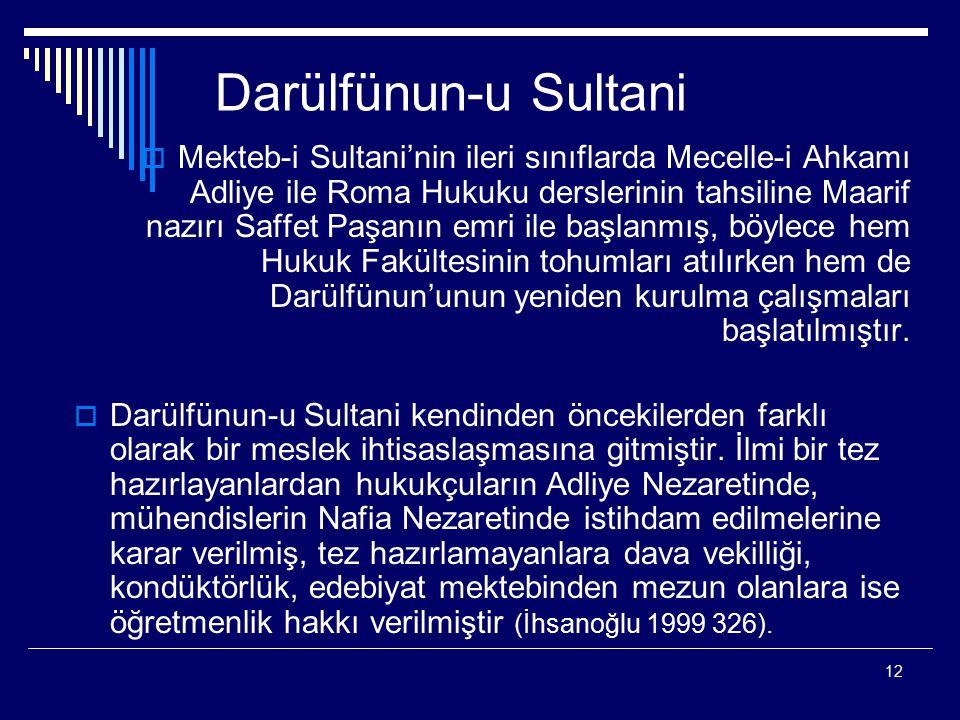 12 Darülfünun-u Sultani  Mekteb-i Sultani'nin ileri sınıflarda Mecelle-i Ahkamı Adliye ile Roma Hukuku derslerinin tahsiline Maarif nazırı Saffet Paş