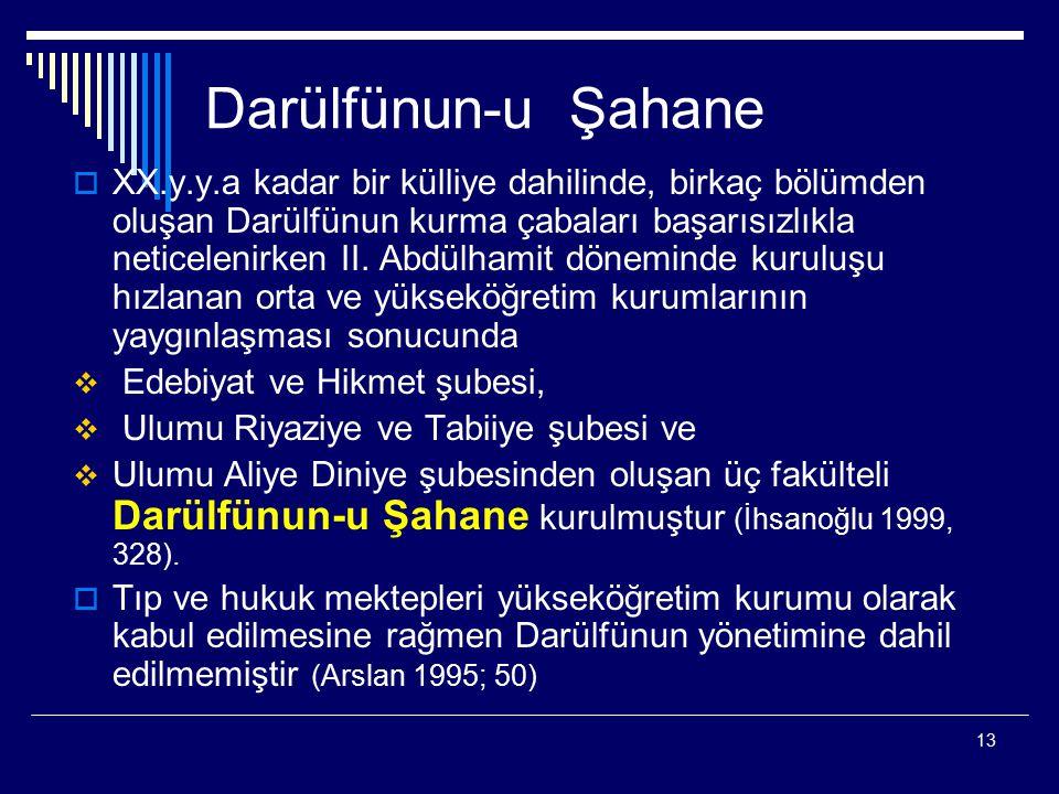 13 Darülfünun-u Şahane  XX.y.y.a kadar bir külliye dahilinde, birkaç bölümden oluşan Darülfünun kurma çabaları başarısızlıkla neticelenirken II.