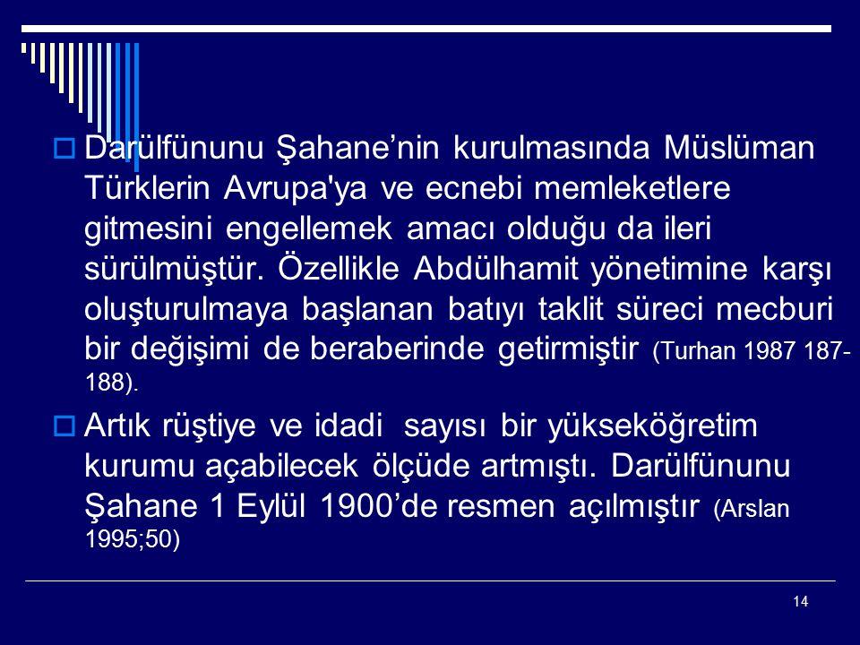 14  Darülfünunu Şahane'nin kurulmasında Müslüman Türklerin Avrupa'ya ve ecnebi memleketlere gitmesini engellemek amacı olduğu da ileri sürülmüştür. Ö