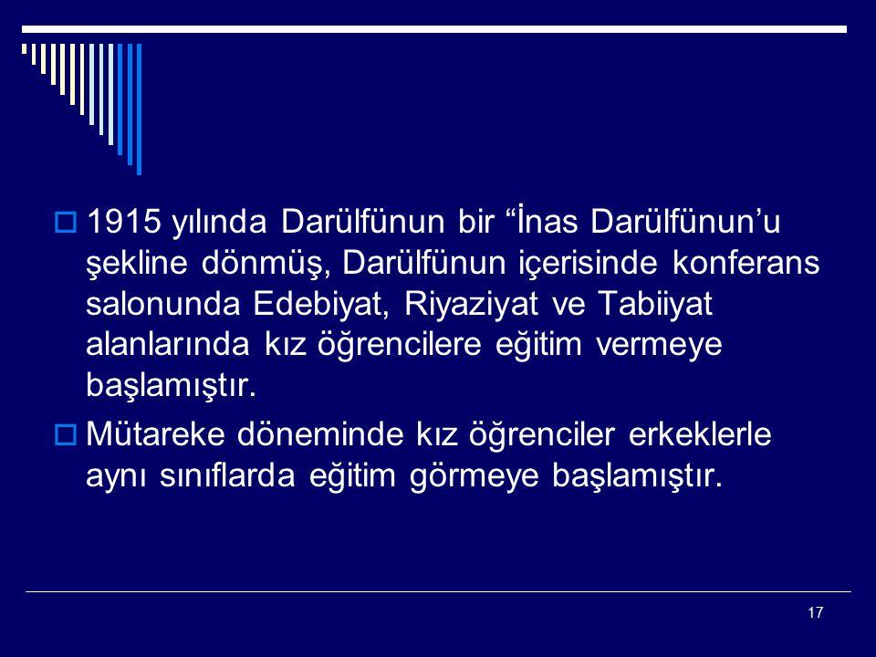 """17  1915 yılında Darülfünun bir """"İnas Darülfünun'u şekline dönmüş, Darülfünun içerisinde konferans salonunda Edebiyat, Riyaziyat ve Tabiiyat alanları"""