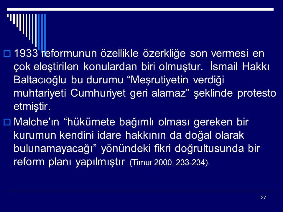 """27  1933 reformunun özellikle özerkliğe son vermesi en çok eleştirilen konulardan biri olmuştur. İsmail Hakkı Baltacıoğlu bu durumu """"Meşrutiyetin ver"""