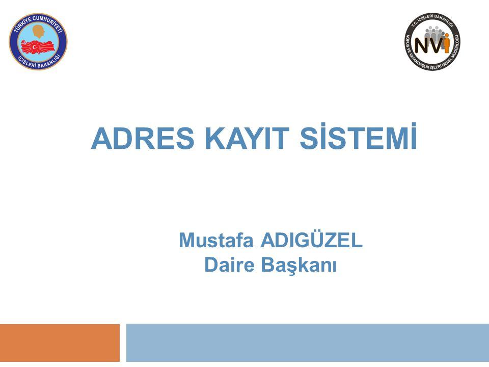 ADRES KAYIT SİSTEMİ Mustafa ADIGÜZEL Daire Başkanı