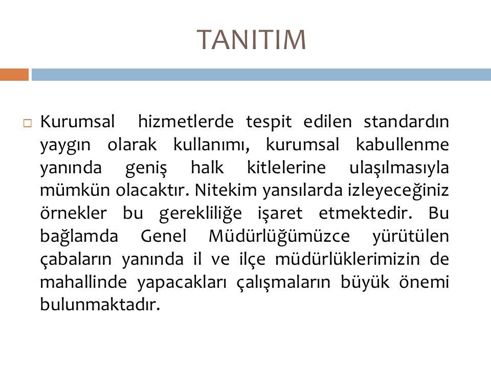 TANITIM  Kurumsal hizmetlerde tespit edilen standardın yaygın olarak kullanımı, kurumsal kabullenme yanında geniş halk kitlelerine ulaşılmasıyla mümkün olacaktır.