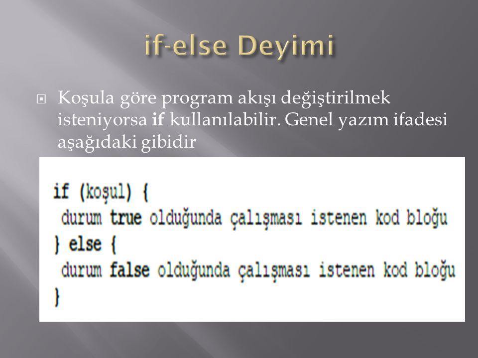  Koşula göre program akışı değiştirilmek isteniyorsa if kullanılabilir. Genel yazım ifadesi aşağıdaki gibidir
