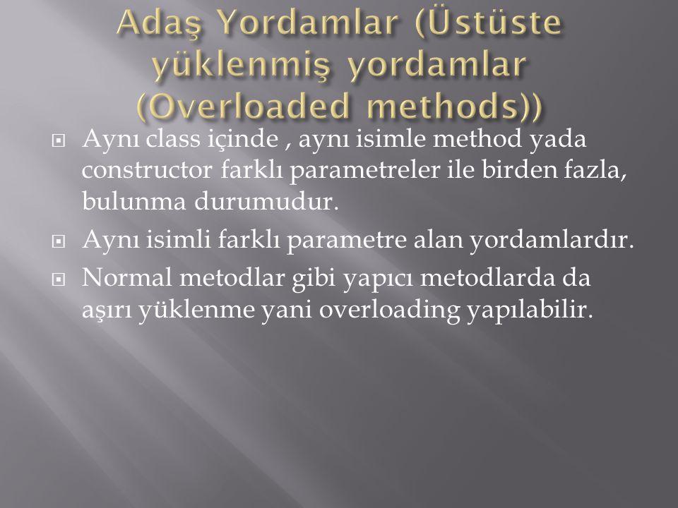  Aynı class içinde, aynı isimle method yada constructor farklı parametreler ile birden fazla, bulunma durumudur.  Aynı isimli farklı parametre alan