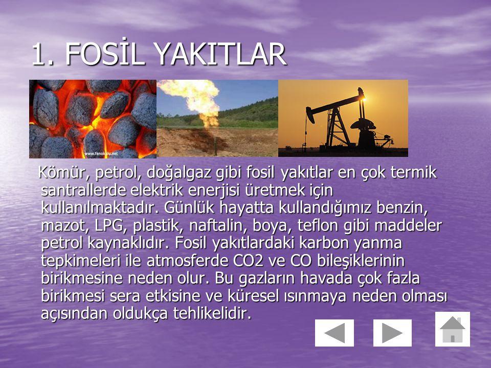 A. YENİLENEMEZ ENERJİ KAYNAKLARI Fosil yakıtlar ve radyoaktif elementler yenilenemez enerji kaynaklarıdır. Bu kaynakların bu şekilde isim almalarının