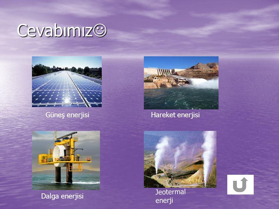 3.Aşağıdaki enerji çeşitlerinin isimlerini söyleyiniz? Cevabı görmek için tıklayınız!