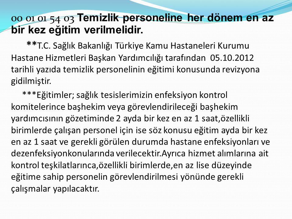 00 01 01 54 03 Temizlik personeline her dönem en az bir kez eğitim verilmelidir. ** T.C. Sağlık Bakanlığı Türkiye Kamu Hastaneleri Kurumu Hastane Hizm