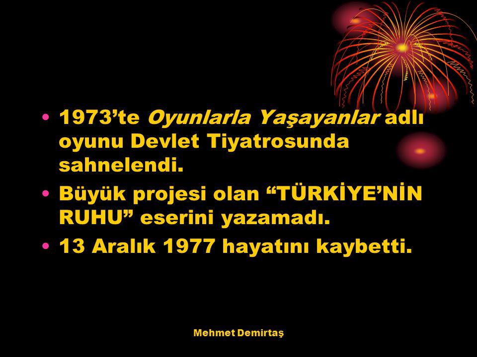 """Mehmet Demirtaş 1973'te Oyunlarla Yaşayanlar adlı oyunu Devlet Tiyatrosunda sahnelendi. Büyük projesi olan """"TÜRKİYE'NİN RUHU"""" eserini yazamadı. 13 Ara"""