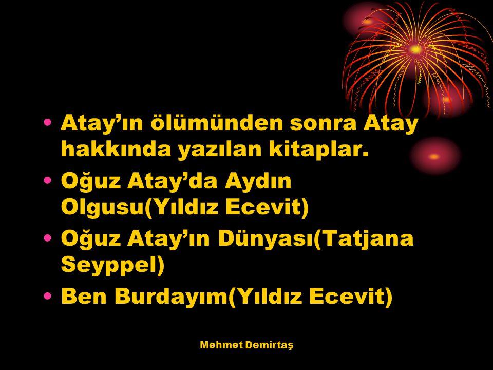 Mehmet Demirtaş Atay'ın ölümünden sonra Atay hakkında yazılan kitaplar. Oğuz Atay'da Aydın Olgusu(Yıldız Ecevit) Oğuz Atay'ın Dünyası(Tatjana Seyppel)