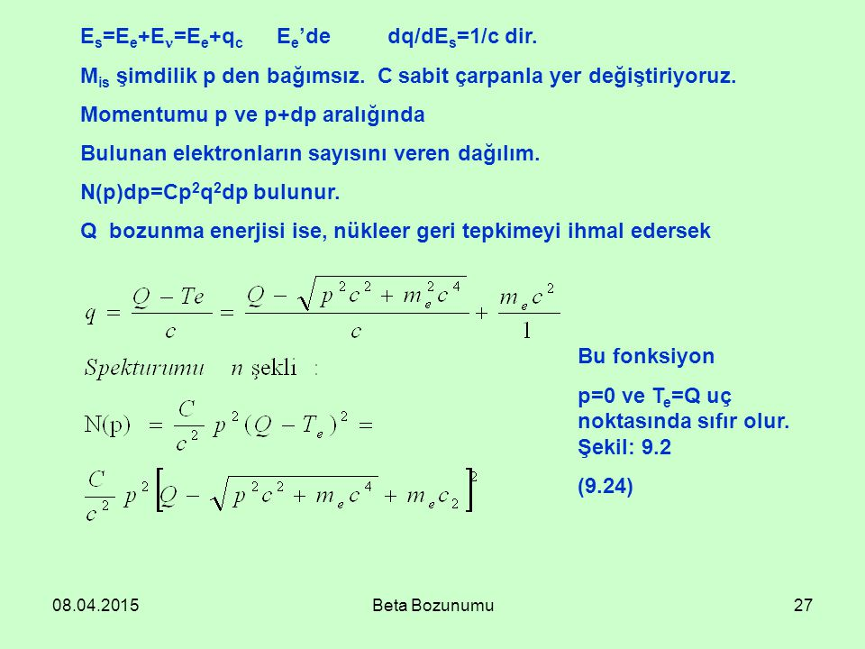 08.04.2015Beta Bozunumu27 E s =E e +E =E e +q c E e 'de dq/dE s =1/c dir. M is şimdilik p den bağımsız. C sabit çarpanla yer değiştiriyoruz. Momentumu