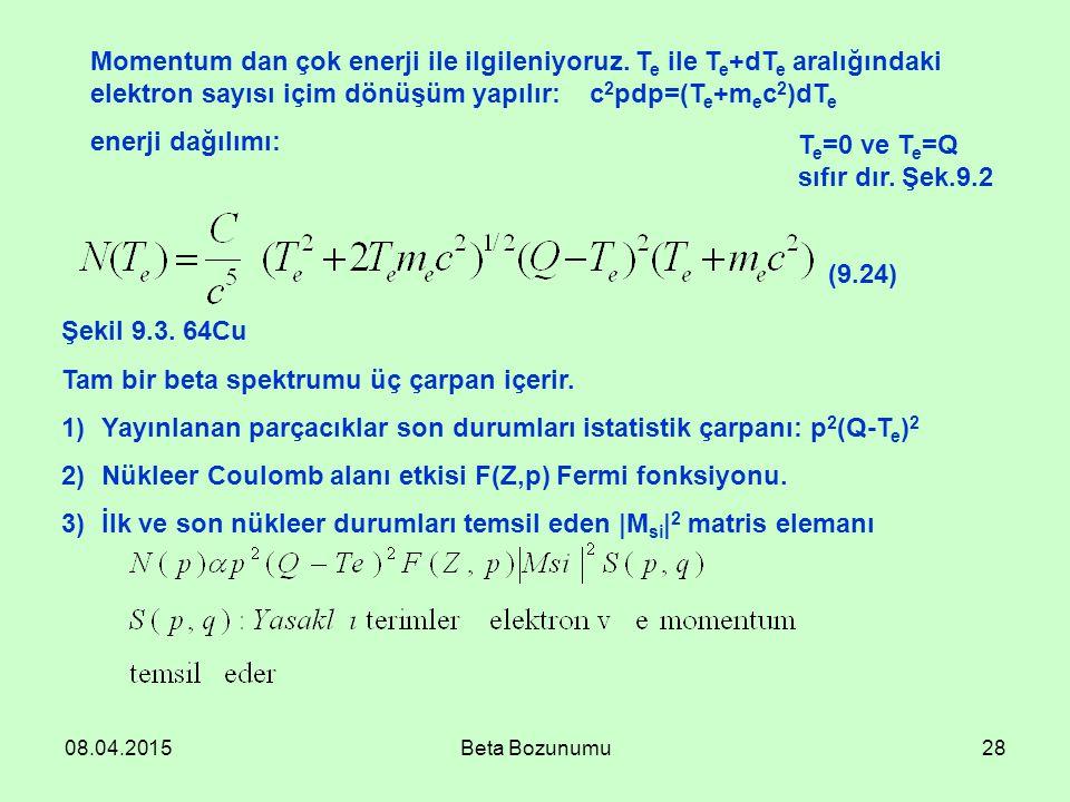 08.04.2015Beta Bozunumu28 Momentum dan çok enerji ile ilgileniyoruz. T e ile T e +dT e aralığındaki elektron sayısı içim dönüşüm yapılır: c 2 pdp=(T e