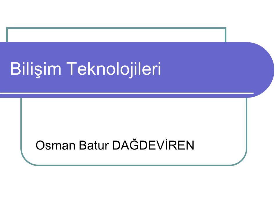 Bilişim Teknolojileri Osman Batur DAĞDEVİREN