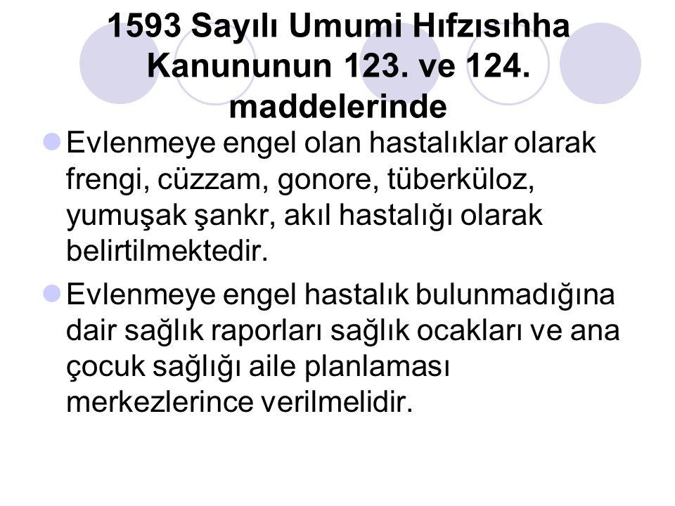 1593 Sayılı Umumi Hıfzısıhha Kanununun 123. ve 124. maddelerinde Evlenmeye engel olan hastalıklar olarak frengi, cüzzam, gonore, tüberküloz, yumuşak ş