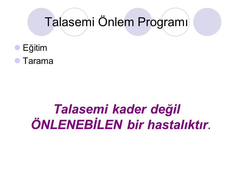 Talasemi Önlem Programı Eğitim Tarama Talasemi kader değil ÖNLENEBİLEN bir hastalıktır.