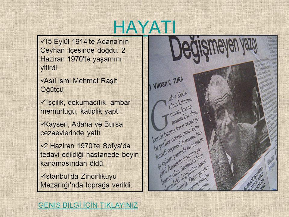 HAYATI 15 Eylül 1914'te Adana'nın Ceyhan ilçesinde doğdu. 2 Haziran 1970'te yaşamını yitirdi. Asıl ismi Mehmet Raşit Öğütçü İşçilik, dokumacılık, amba