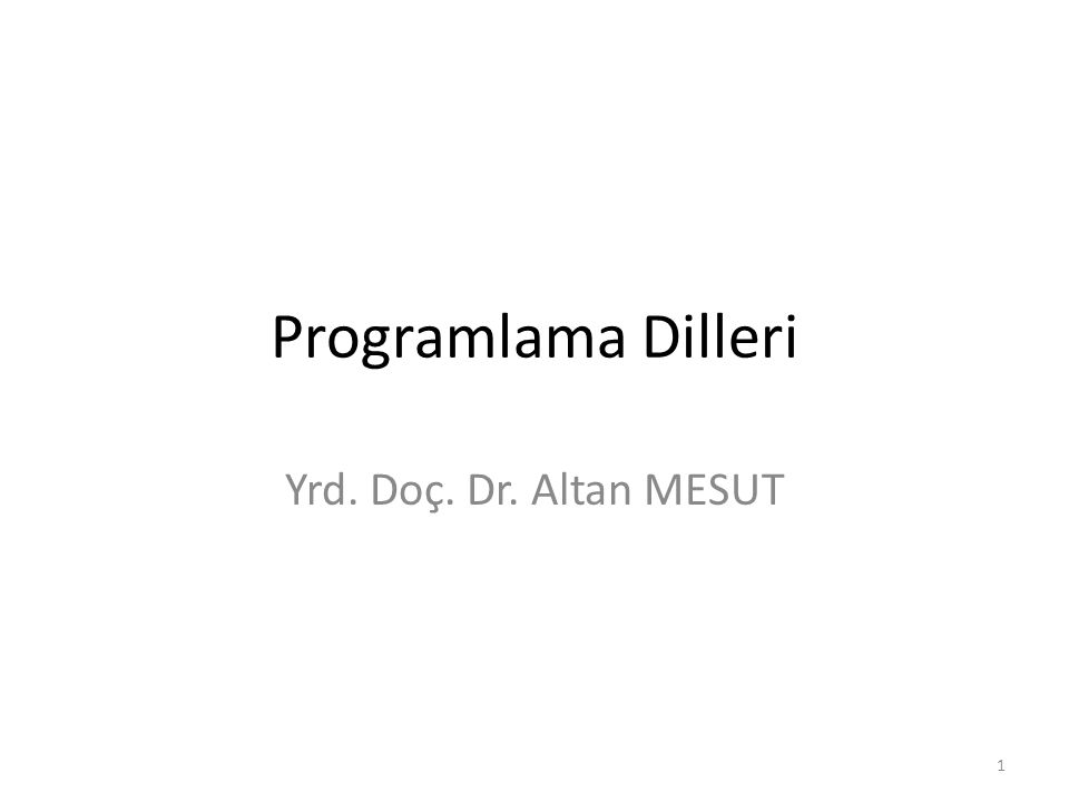 Programlama Dilleri Yrd. Doç. Dr. Altan MESUT 1