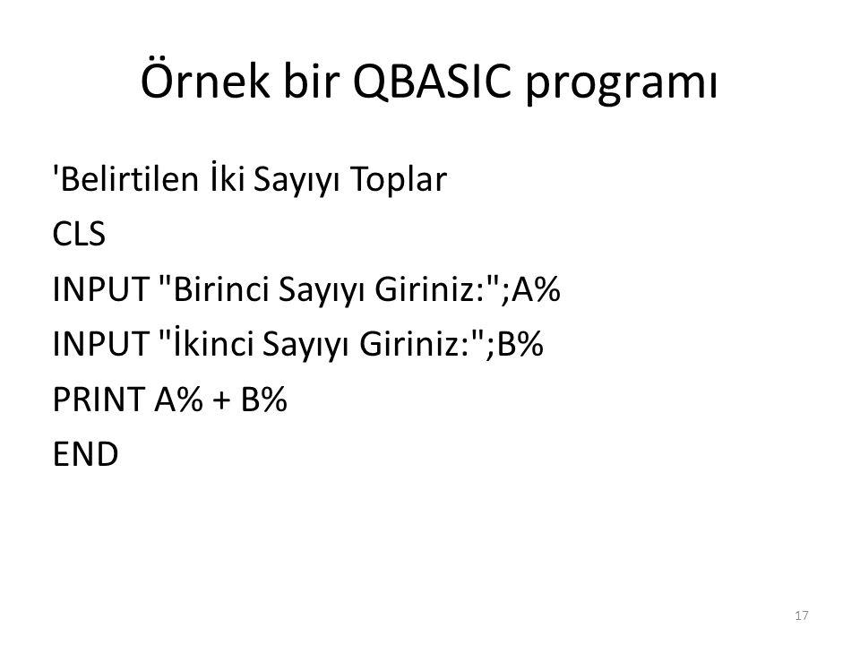 Örnek bir QBASIC programı Belirtilen İki Sayıyı Toplar CLS INPUT Birinci Sayıyı Giriniz: ;A% INPUT İkinci Sayıyı Giriniz: ;B% PRINT A% + B% END 17
