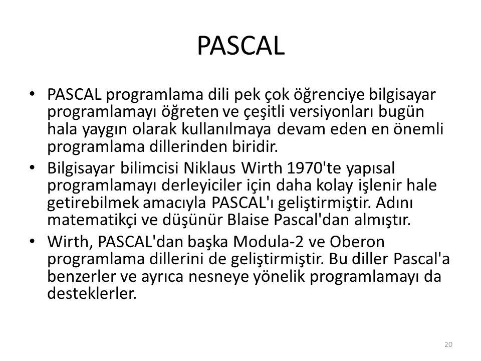 PASCAL PASCAL programlama dili pek çok öğrenciye bilgisayar programlamayı öğreten ve çeşitli versiyonları bugün hala yaygın olarak kullanılmaya devam eden en önemli programlama dillerinden biridir.