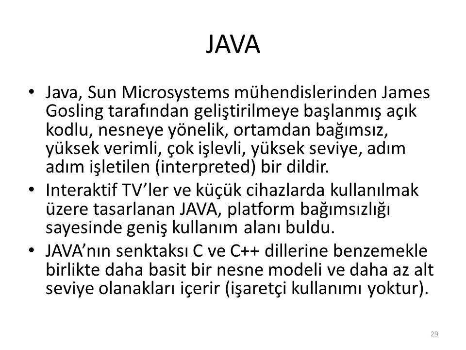 JAVA Java, Sun Microsystems mühendislerinden James Gosling tarafından geliştirilmeye başlanmış açık kodlu, nesneye yönelik, ortamdan bağımsız, yüksek verimli, çok işlevli, yüksek seviye, adım adım işletilen (interpreted) bir dildir.