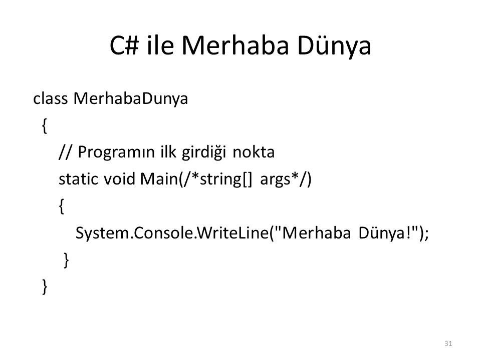C# ile Merhaba Dünya class MerhabaDunya { // Programın ilk girdiği nokta static void Main(/*string[] args*/) { System.Console.WriteLine( Merhaba Dünya! ); } 31