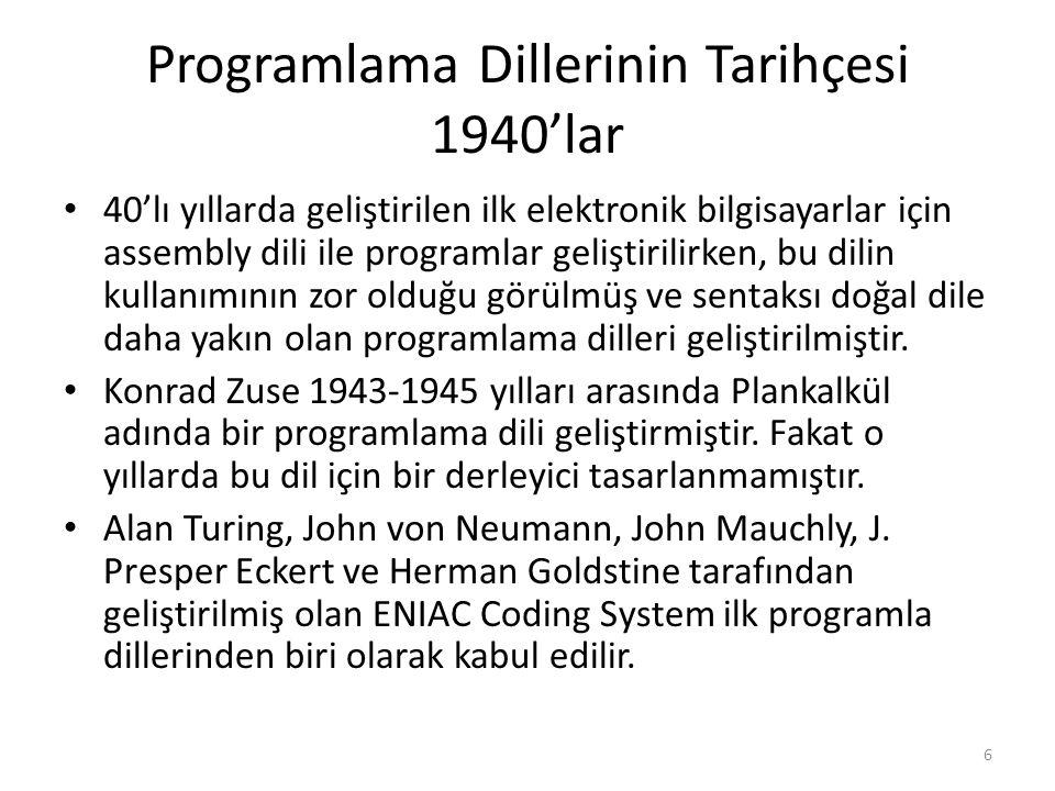 Programlama Dillerinin Tarihçesi 1940'lar 40'lı yıllarda geliştirilen ilk elektronik bilgisayarlar için assembly dili ile programlar geliştirilirken, bu dilin kullanımının zor olduğu görülmüş ve sentaksı doğal dile daha yakın olan programlama dilleri geliştirilmiştir.