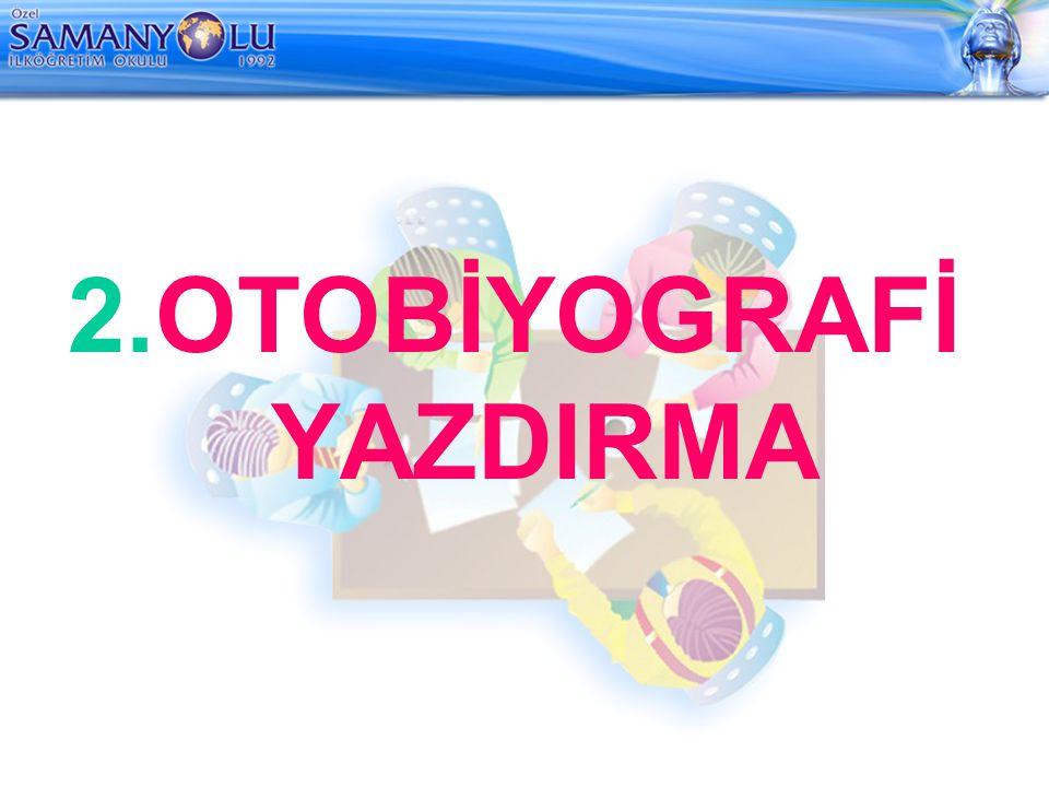 2.OTOBİYOGRAFİ YAZDIRMA