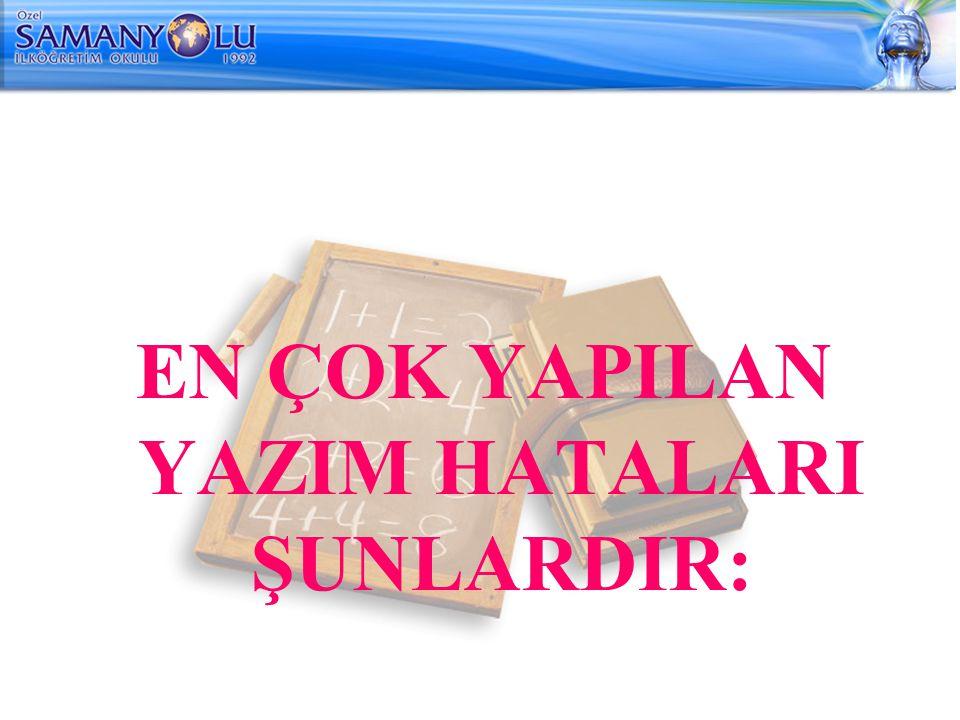 EN ÇOK YAPILAN YAZIM HATALARI ŞUNLARDIR: