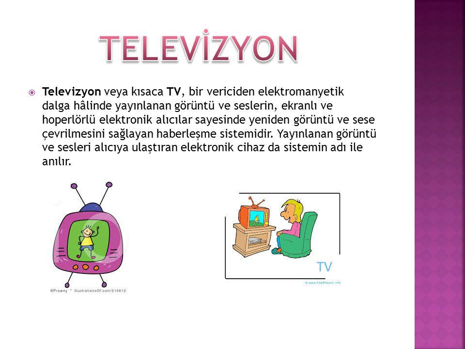  Televizyon veya kısaca TV, bir vericiden elektromanyetik dalga hâlinde yayınlanan görüntü ve seslerin, ekranlı ve hoperlörlü elektronik alıcılar sayesinde yeniden görüntü ve sese çevrilmesini sağlayan haberleşme sistemidir.