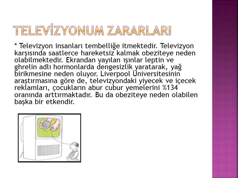 * Televizyon insanları tembelliğe itmektedir.