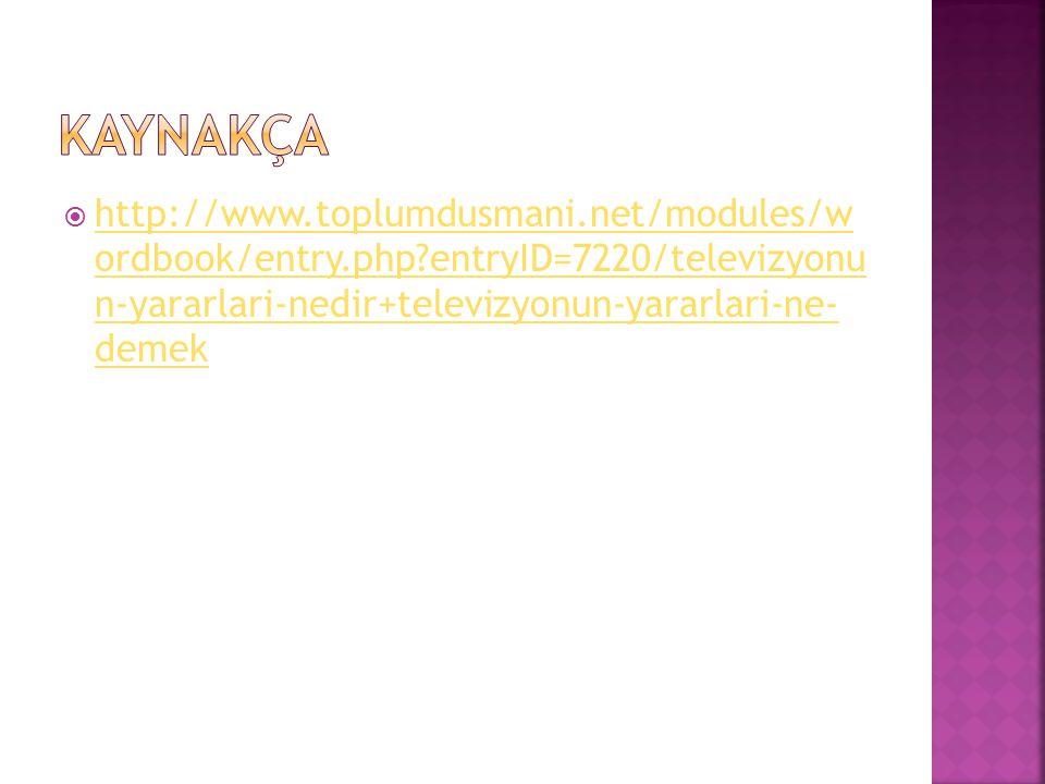  http://www.toplumdusmani.net/modules/w ordbook/entry.php?entryID=7220/televizyonu n-yararlari-nedir+televizyonun-yararlari-ne- demek http://www.topl