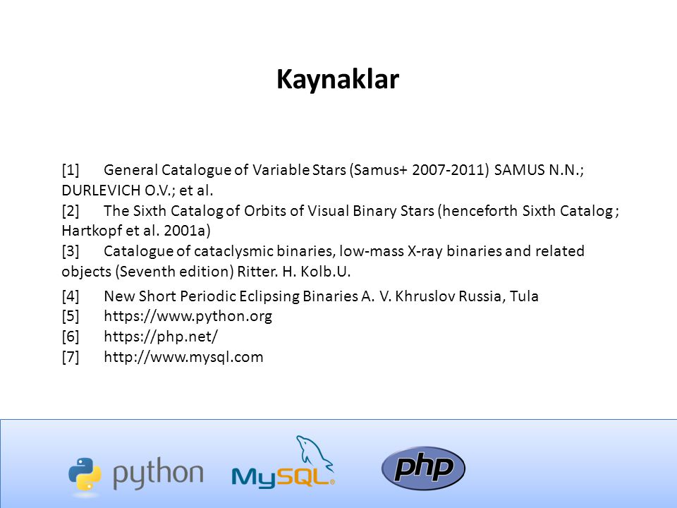 Kaynaklar [1]General Catalogue of Variable Stars (Samus+ 2007-2011) SAMUS N.N.; DURLEVICH O.V.; et al.