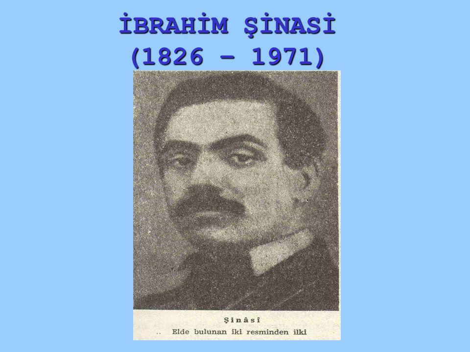 İBRAHİM ŞİNASİ (1826 – 1971)