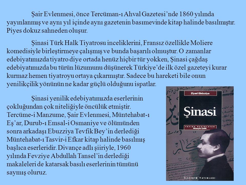 Şair Evlenmesi, önce Tercüman-ı Ahval Gazetesi'nde 1860 yılında yayınlanmış ve aynı yıl içinde aynı gazetenin basımevinde kitap halinde basılmıştır.