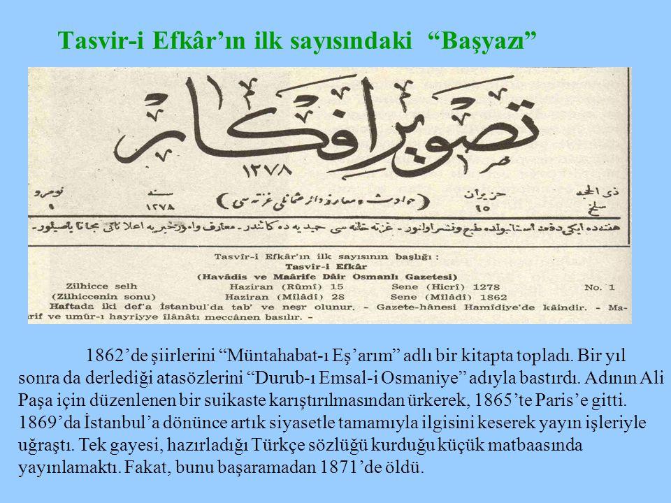 Tasvir-i Efkâr'ın ilk sayısındaki Başyazı 1862'de şiirlerini Müntahabat-ı Eş'arım adlı bir kitapta topladı.