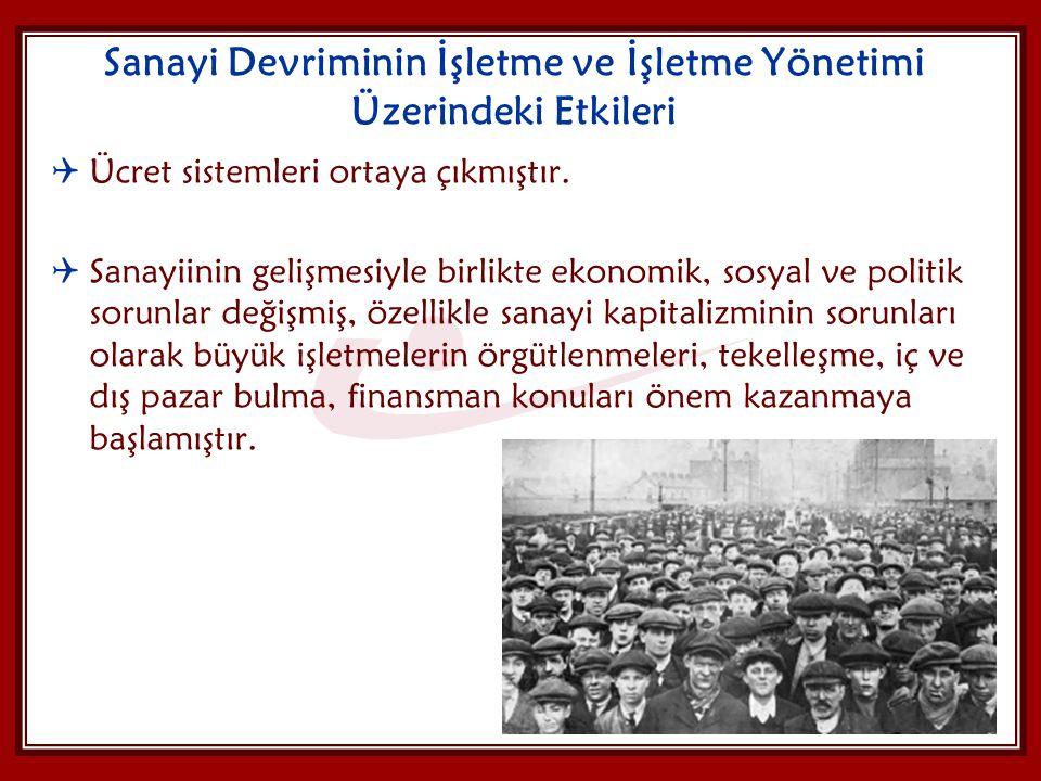 Sanayi Devriminin İşletme ve İşletme Yönetimi Üzerindeki Etkileri  Ücret sistemleri ortaya çıkmıştır.