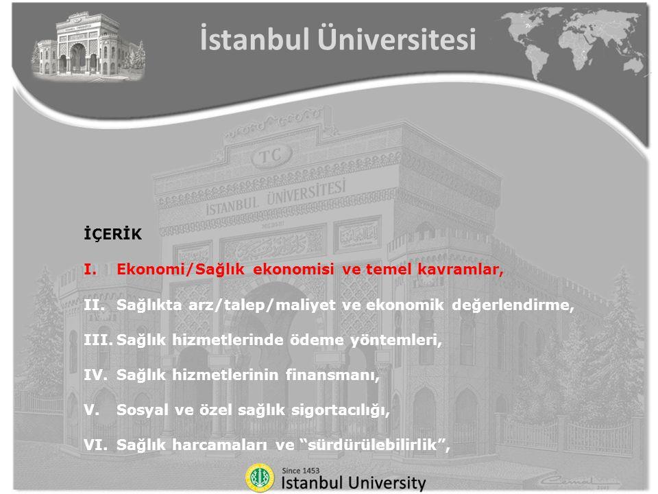 İÇERİK I.Ekonomi/Sağlık ekonomisi ve temel kavramlar, II.Sağlıkta arz/talep/maliyet ve ekonomik değerlendirme, III.Sağlık hizmetlerinde ödeme yöntemleri, IV.Sağlık hizmetlerinin finansmanı, V.Sosyal ve özel sağlık sigortacılığı, VI.Sağlık harcamaları ve sürdürülebilirlik , İstanbul Üniversitesi