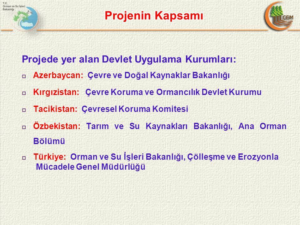 Projede yer alan Devlet Uygulama Kurumları:  Azerbaycan: Çevre ve Doğal Kaynaklar Bakanlığı  Kırgızistan: Çevre Koruma ve Ormancılık Devlet Kurumu  Tacikistan: Çevresel Koruma Komitesi  Özbekistan: Tarım ve Su Kaynakları Bakanlığı, Ana Orman Bölümü  Türkiye: Orman ve Su İşleri Bakanlığı, Çölleşme ve Erozyonla Mücadele Genel Müdürlüğü
