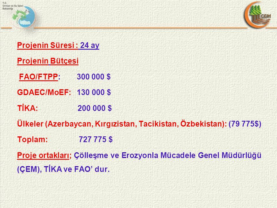 Projenin Süresi : 24 ay Projenin Bütçesi FAO/FTPP: 300 000 $ GDAEC/MoEF: 130 000 $ TİKA: 200 000 $ Ülkeler (Azerbaycan, Kırgızistan, Tacikistan, Özbekistan): (79 775$) Toplam: 727 775 $ Proje ortakları; Çölleşme ve Erozyonla Mücadele Genel Müdürlüğü (ÇEM), TİKA ve FAO' dur.