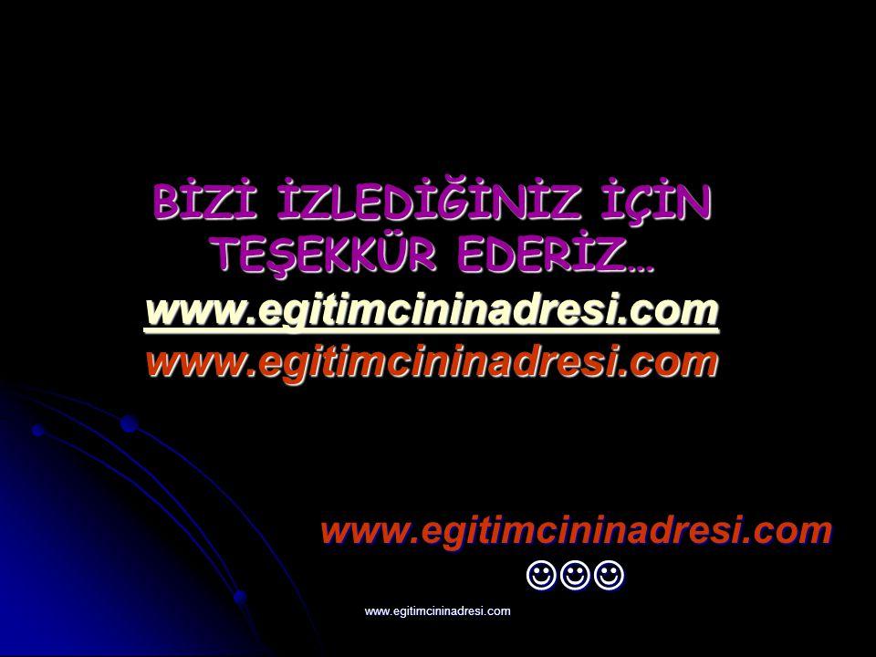 BİZİ İZLEDİĞİNİZ İÇİN TEŞEKKÜR EDERİZ… www.egitimcininadresi.com www.egitimcininadresi.com www.egitimcininadresi.com www.egitimcininadresi.com www.egitimcininadresi.com www.egitimcininadresi.com