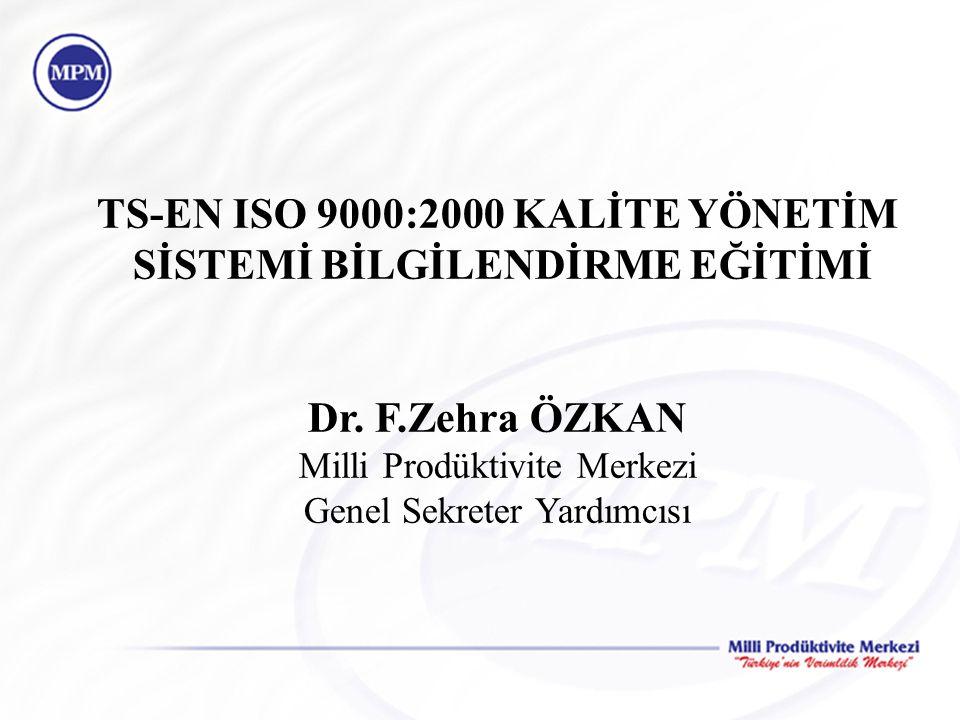 TS-EN ISO 9000:2000 KALİTE YÖNETİM SİSTEMİ BİLGİLENDİRME EĞİTİMİ Dr. F.Zehra ÖZKAN Milli Prodüktivite Merkezi Genel Sekreter Yardımcısı